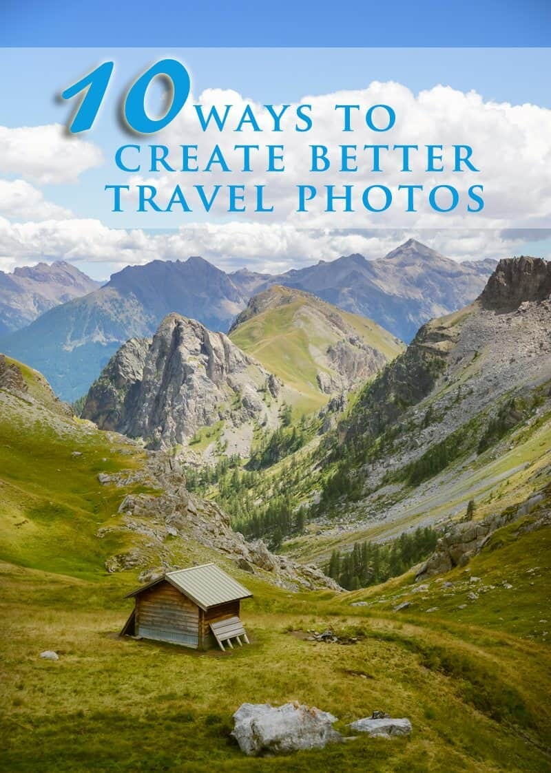 10 Ways to Create Better Travel Photos www.thewanderinglens.com