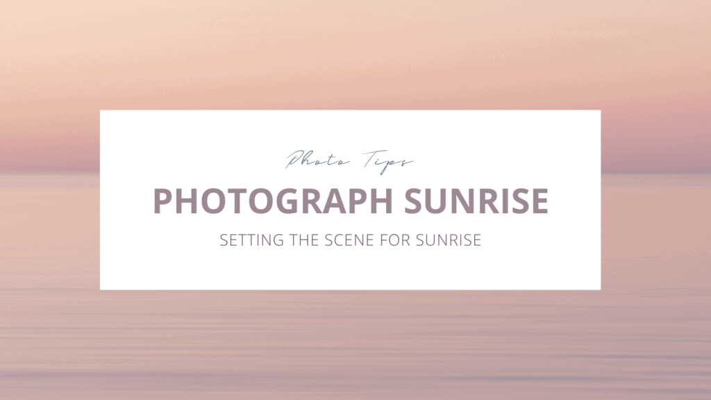 Learn to photograph sunrise